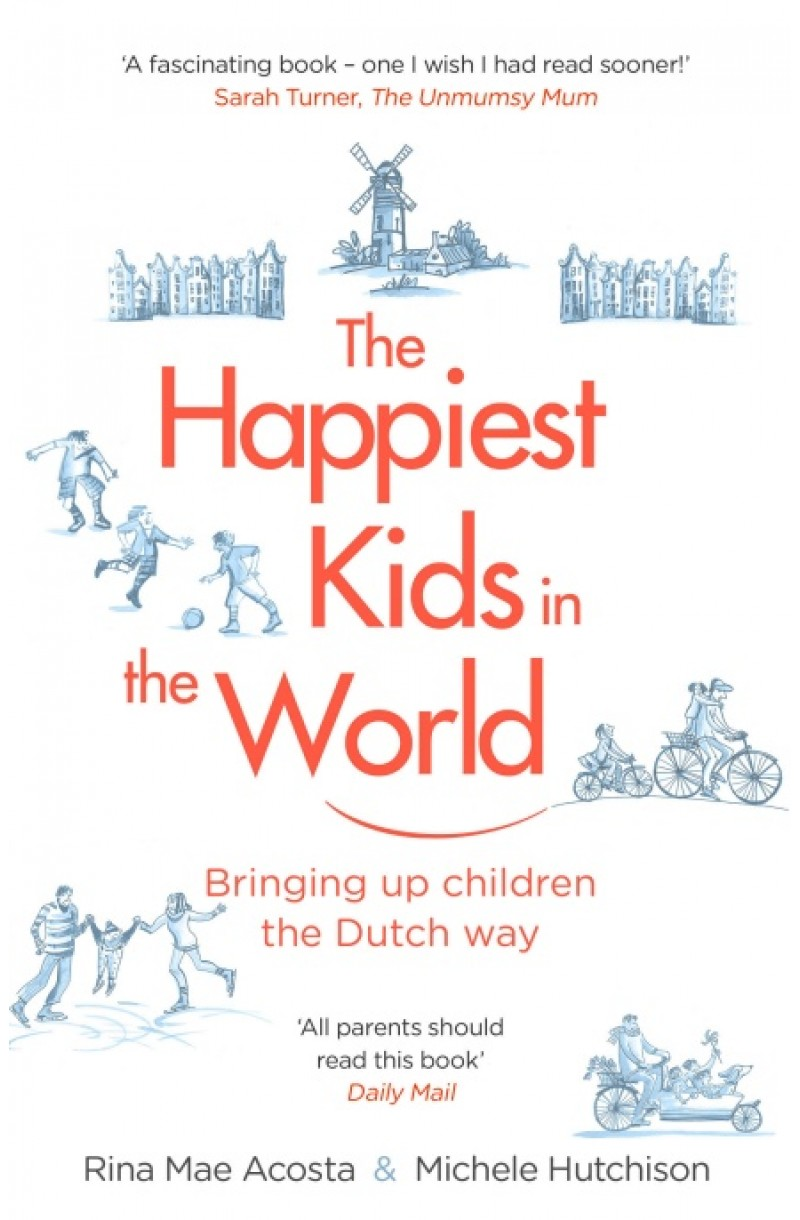 Happiest Kids in the World: Bringing up Children the Dutch Way