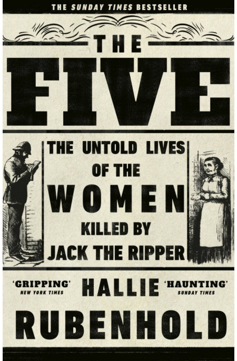 Five: The Untold Lives of the Women Killed by Jack the Ripper (Winner of the Bailler Bifford Prize 2019)