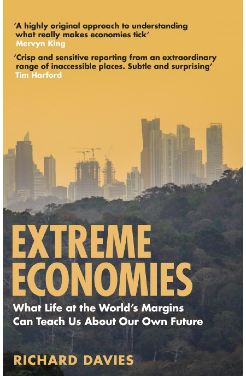 Extreme Economies: What Life at the World's Margins Can Teach Us About Our Own Future