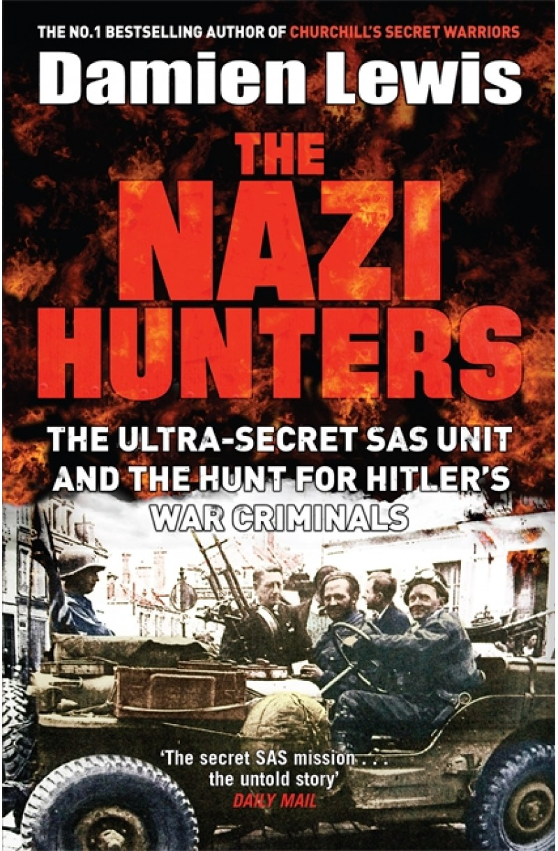 Nazi Hunters: The Ultra-Secret SAS Unit and the Quest for Hitler's Was Criminals