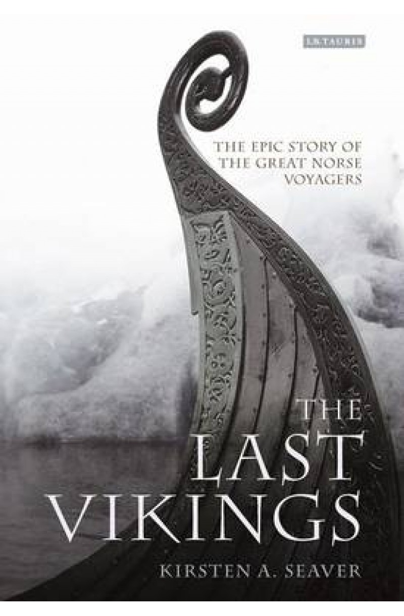 Last Vikings: The Epic Story of the Great Norse Voyagers