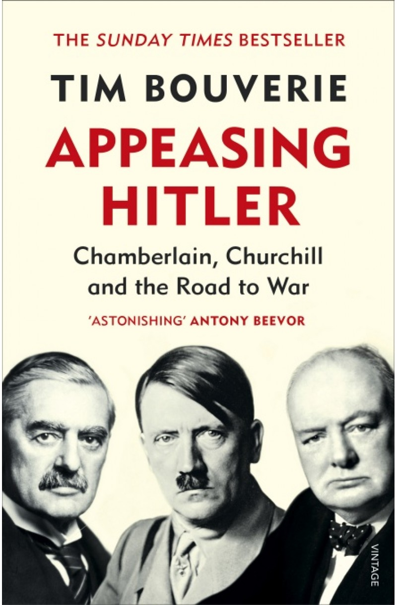 Appeasing Hitler: Chamberlain, Churchill and the Road to War (SHORTLISTED FOR THE ORWELL PRIZE FOR POLITICAL BOOK WRITING 2020)