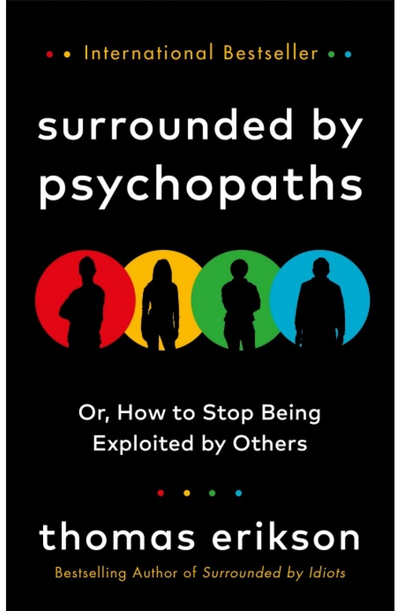 Surrounded by Psychopaths or, How to Stop Being Exploited by Others