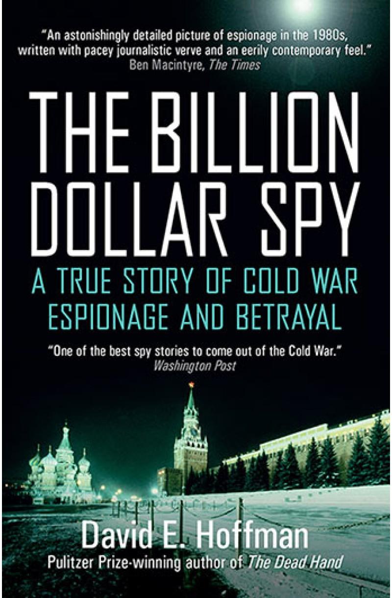 Billion Dollar Spy: A True Story of Cold War Espionage and Betrayal