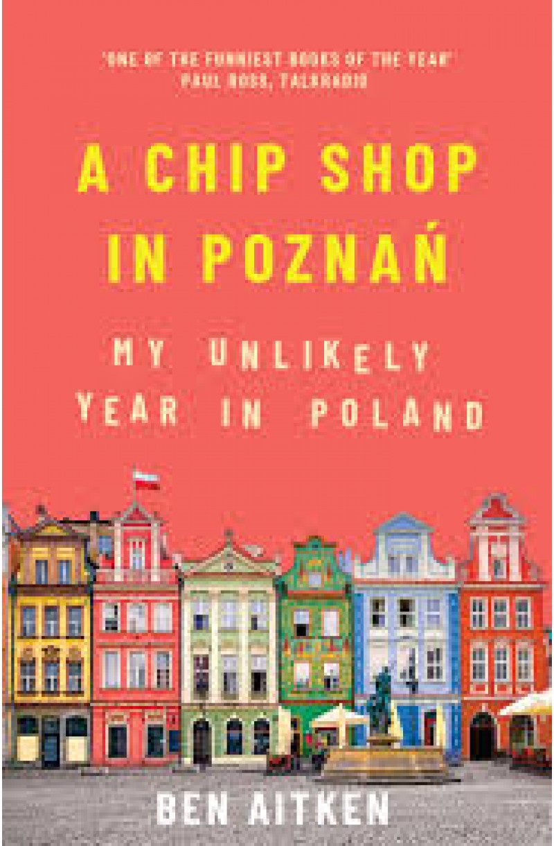 A Chip Shop in Poznań: My Unlikely Year in Poland
