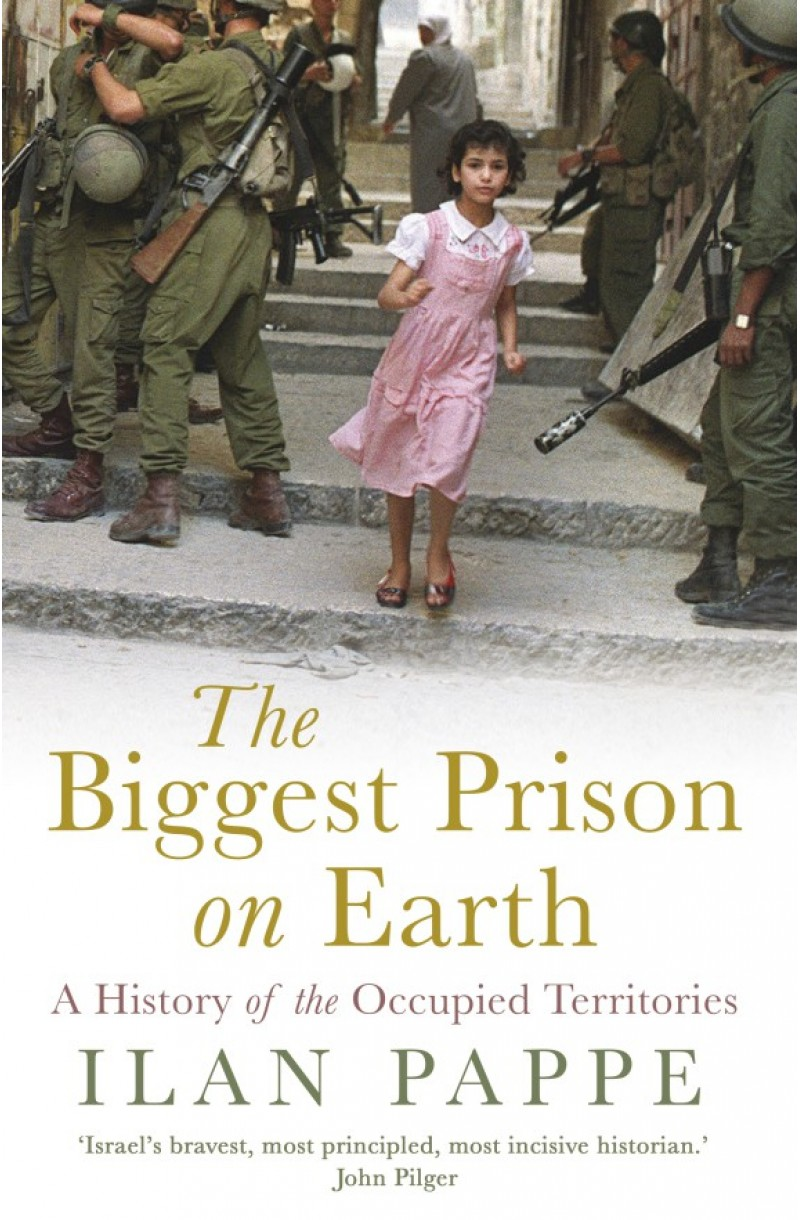 Biggest Prison on Earth: A History of the Occupied Territories