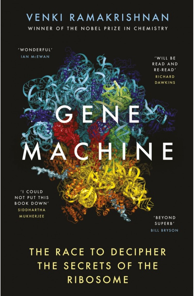 Gene Machine: The Race to Decipher the Secrets of the Ribosome (Nobel Prize winner author)