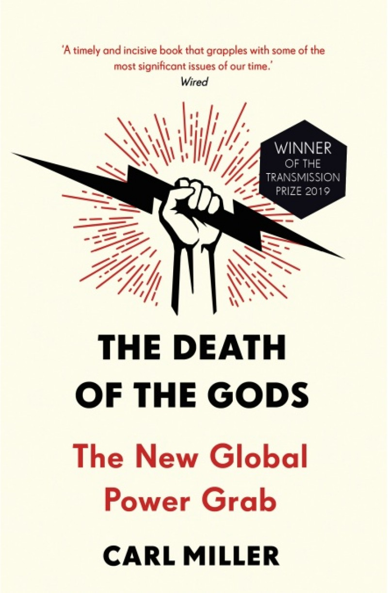 Death of the Gods: The New Global Power Grab (Winner of the Transmission Prize 2019)