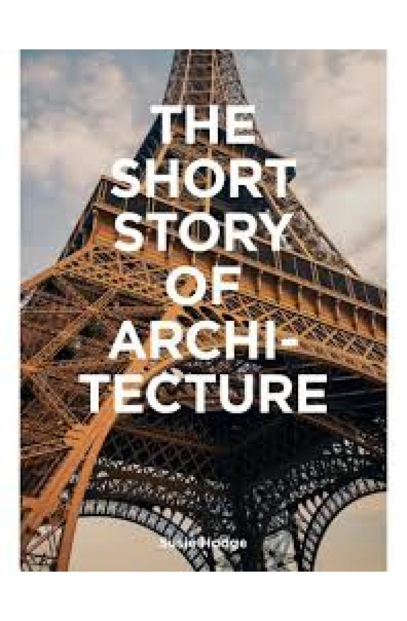 Short Story of Architecture : A Pocket Guide to Key Styles, Buildings, Elements & Materials