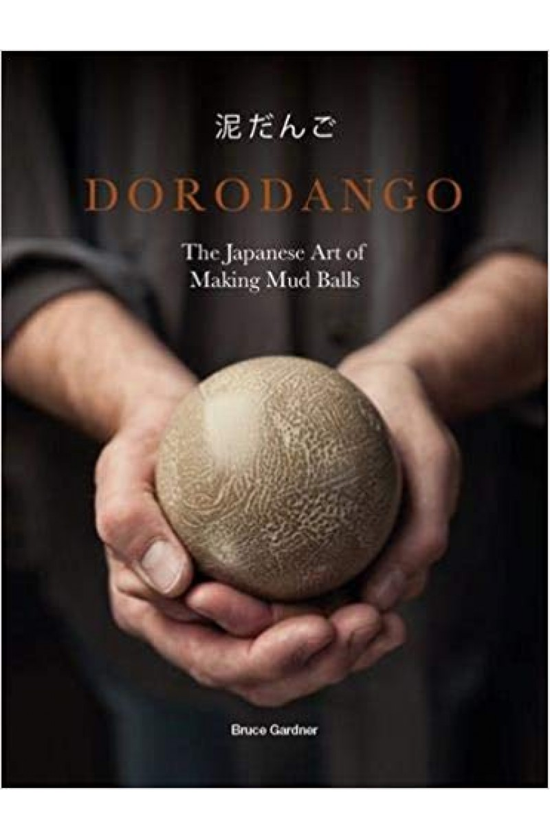 Dorodango: The Japanese Art of Making Mud Balls (editie cartonata)