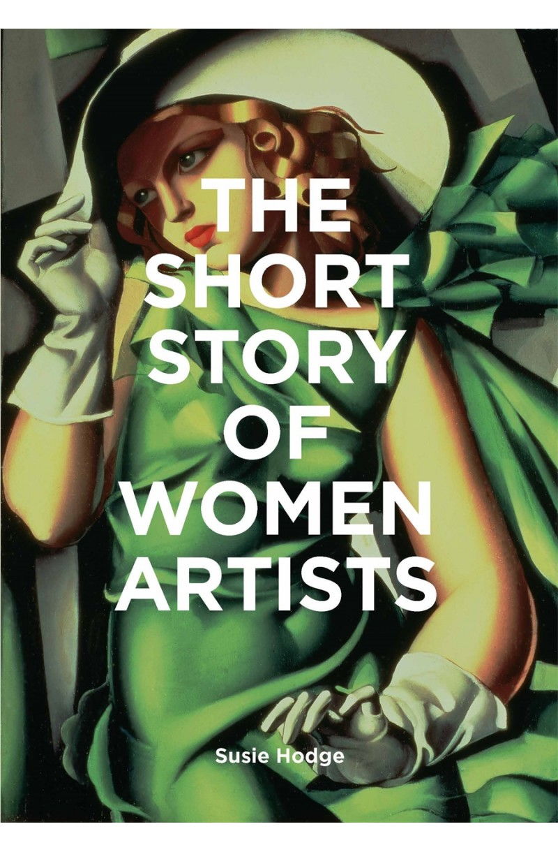 Short Story of Women Artists: A Pocket Guide to Key Breakthroughs, Movements, Works and Themes