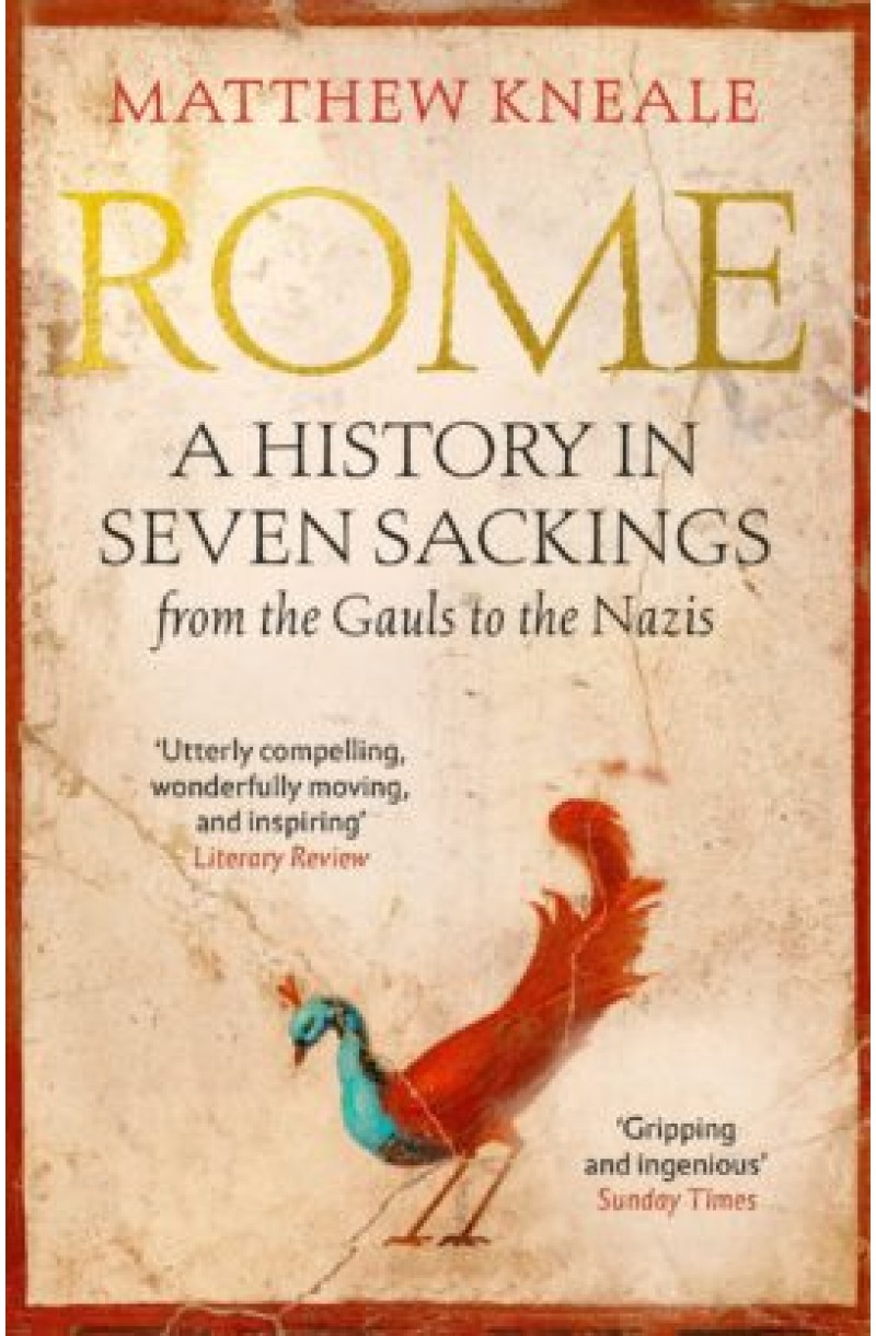 Rome: A History in Seven Sackings from the Gauls to the Nazis