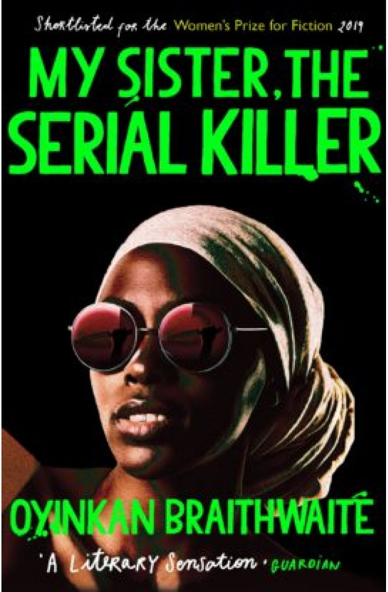 My Sister, the Serial Killer (Longlisted for the Booker Prize 2019, Shortlisted for the Women's Prize for Fiction 2019 & for the The British Book Award for Crime & Thriller 2020)