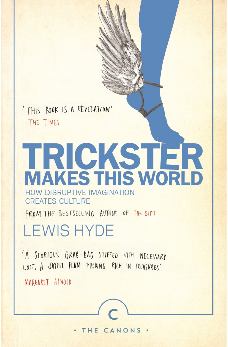 Trickster Makes This World: How Disruptive Imagination Creates Culture