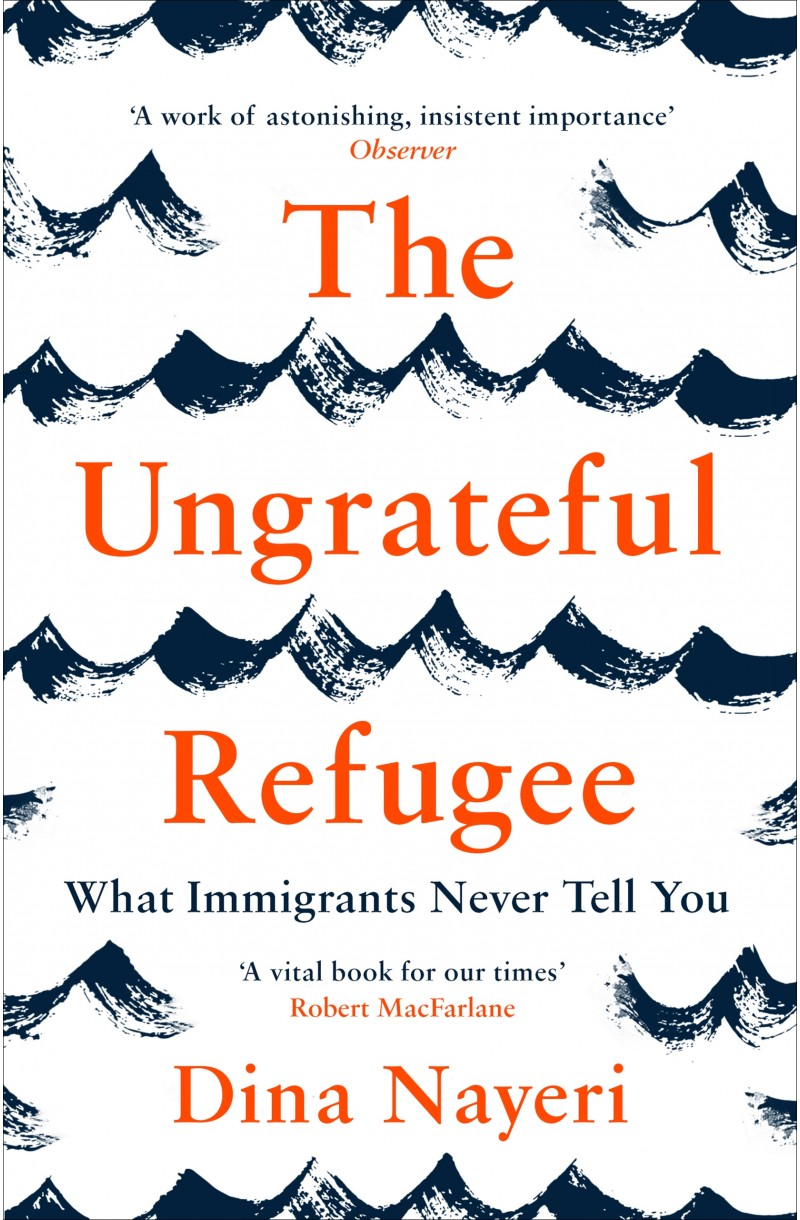 Ungrateful Refugee: What Immigrants Never Tell You