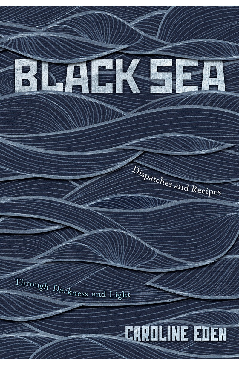 Black Sea: Dispatches and Recipes