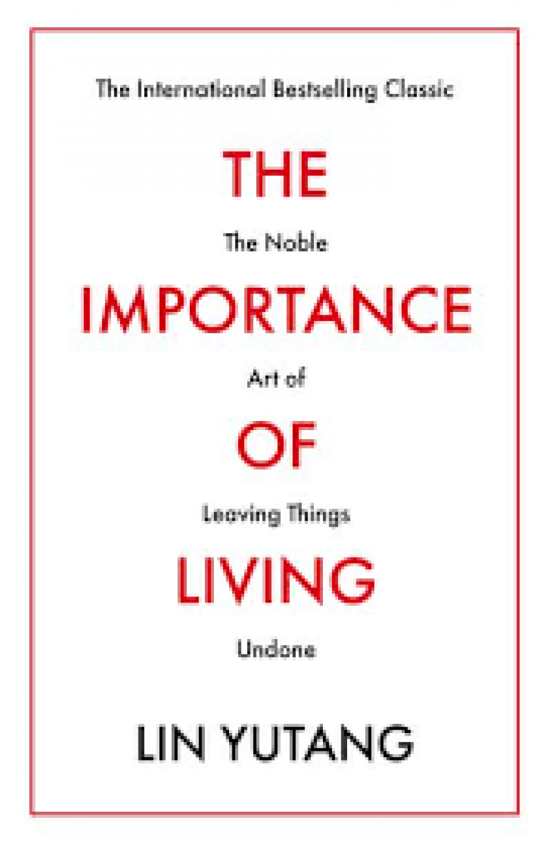 Importance of Living: The Noble Art of Leaving Things Undone