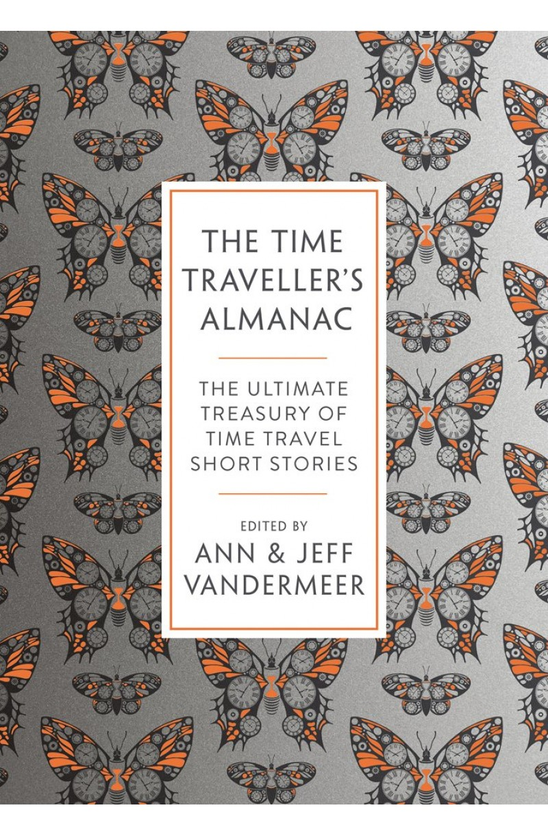 Time Traveller's Almanac: The Ultimate Treasury of Time Travel Fiction - Brought to You from the Future