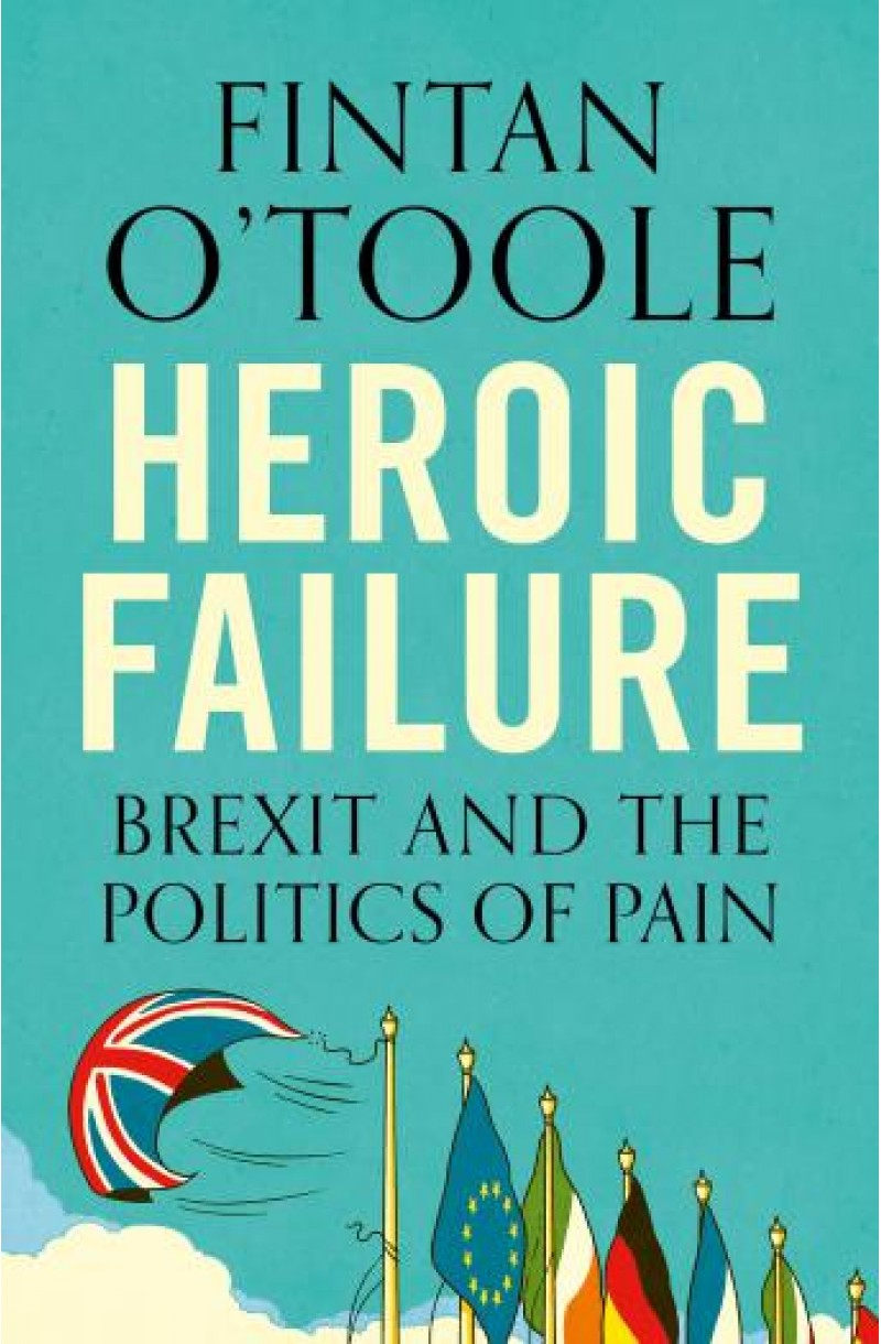 Heroic Failure: Brexit and the Politics of Pain