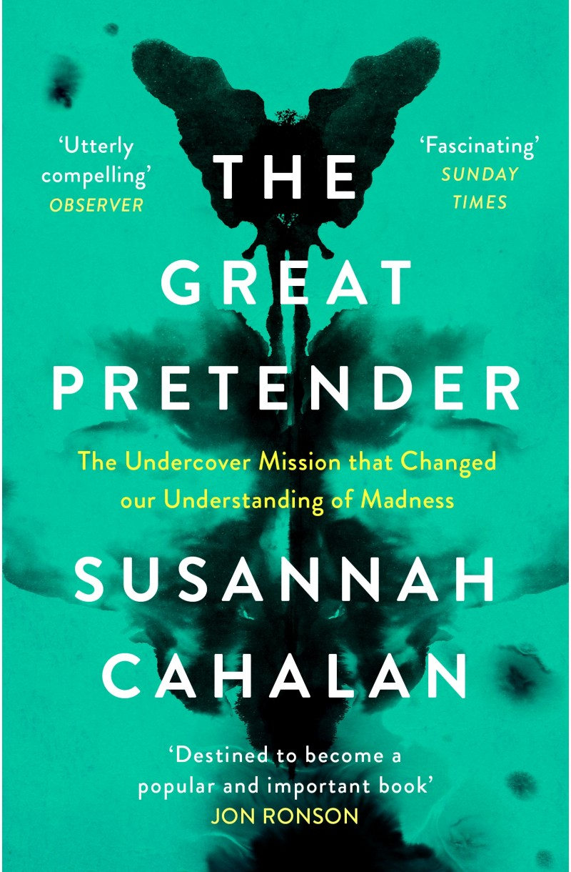 Great Pretender: The Undercover Mission that Changed our Understanding of Madness