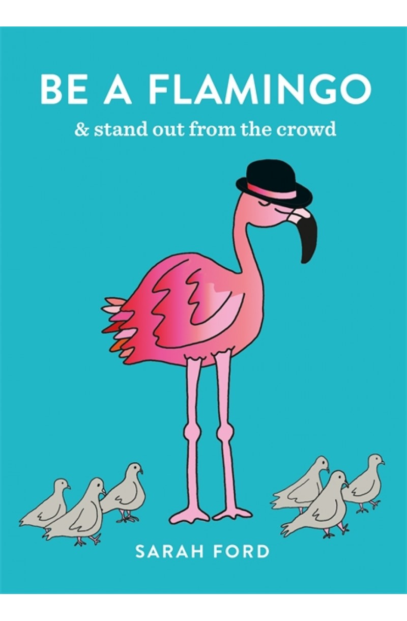 Be a Flamingo: & Stand Out From the Crowd