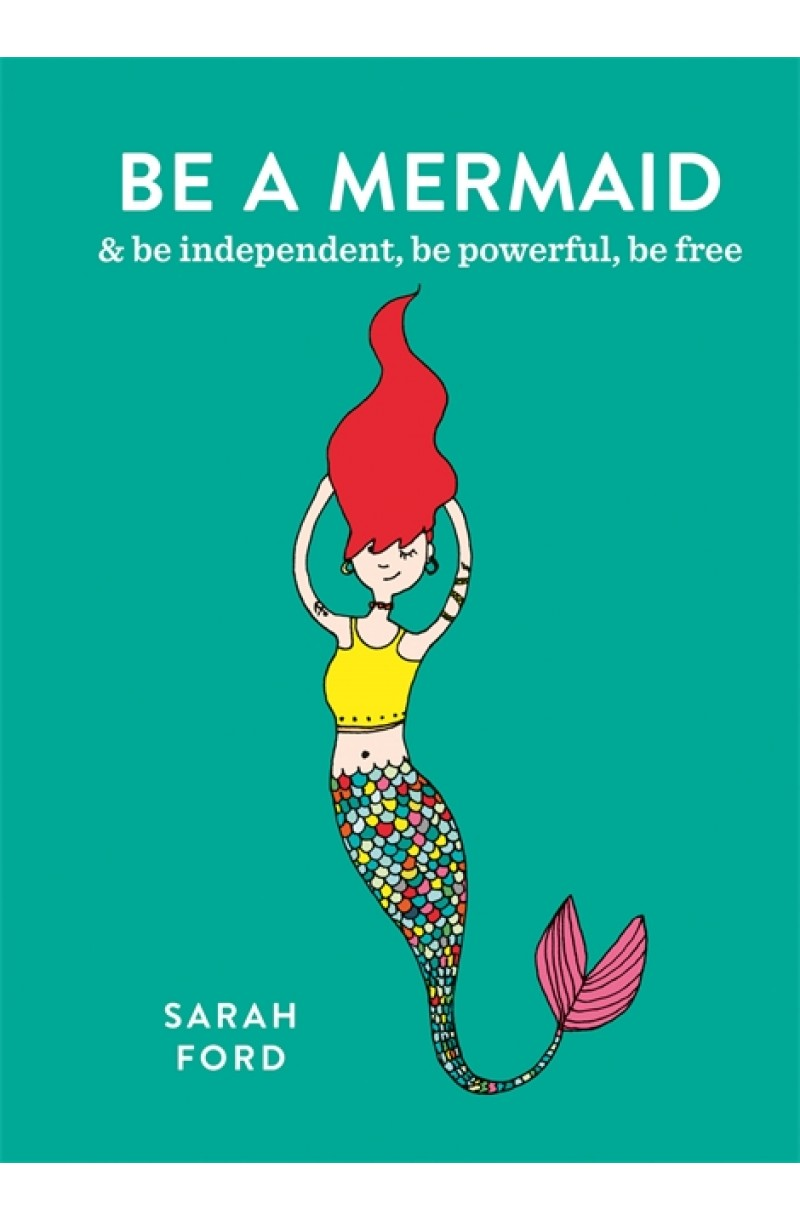 Be a Mermaid: & be independent, be powerful, be free