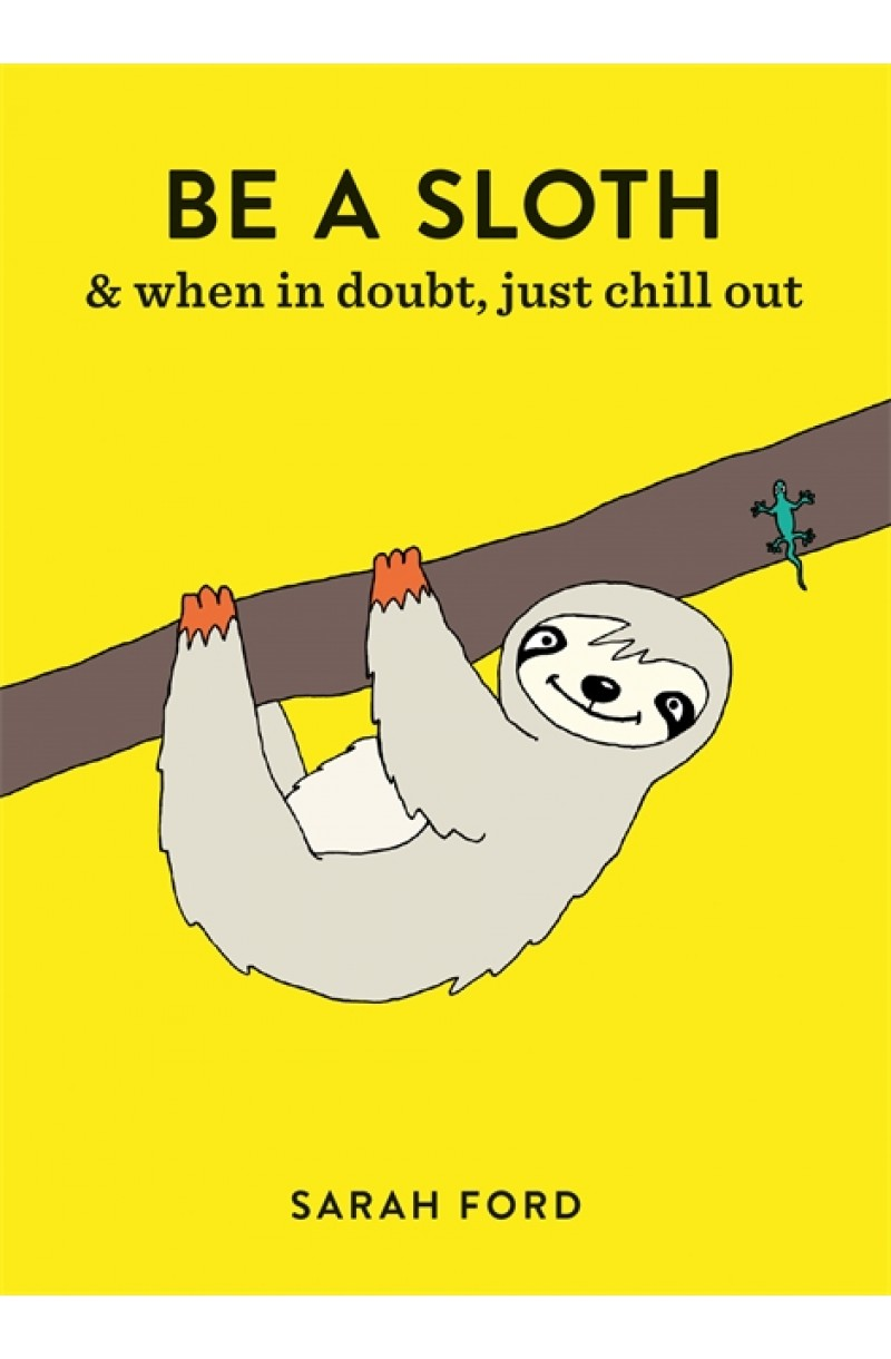 Be a Sloth & When In Doubt, Just Chill Out