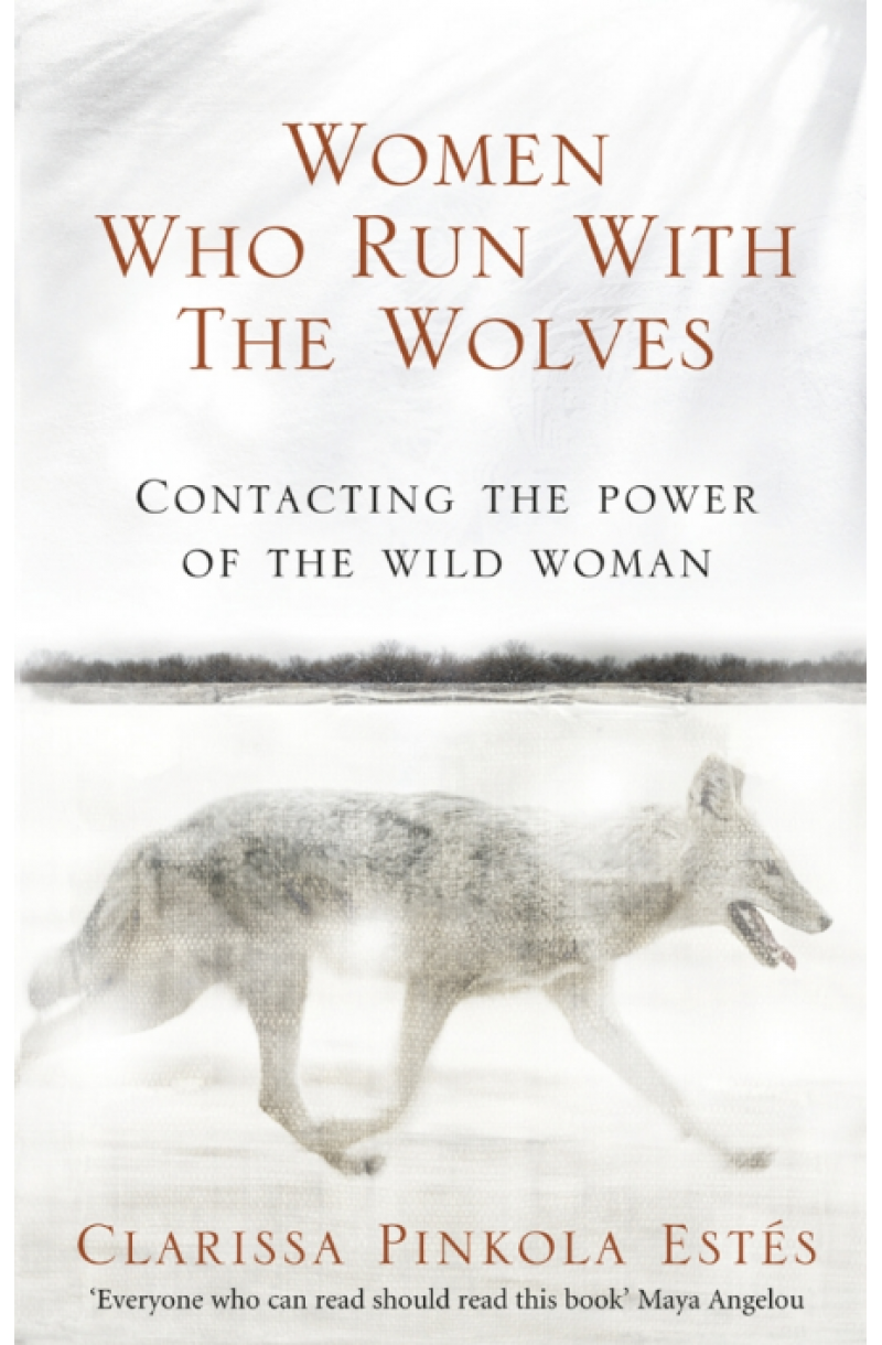 Women Who Run with Wolves: Contacting the Power of the Wild Woman