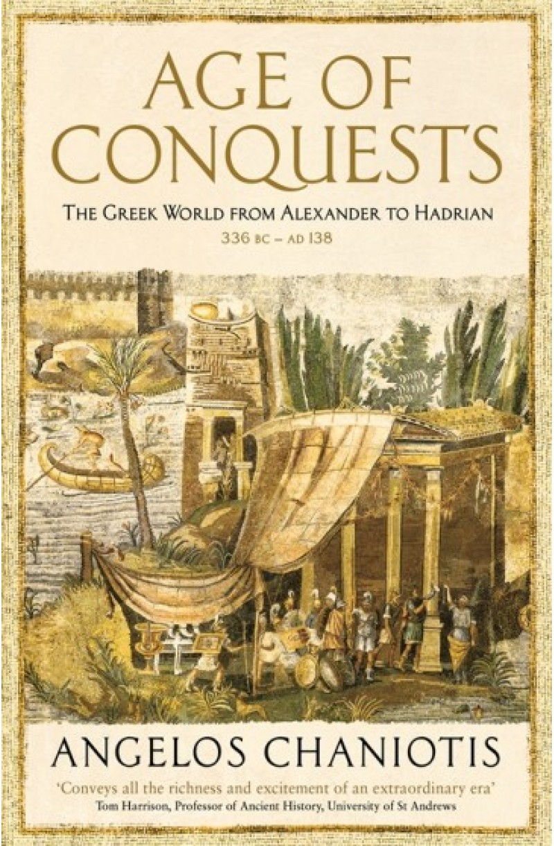 Age of Conquest: The Greek World from Alexander to Hadrian (336 BC - AD 138)