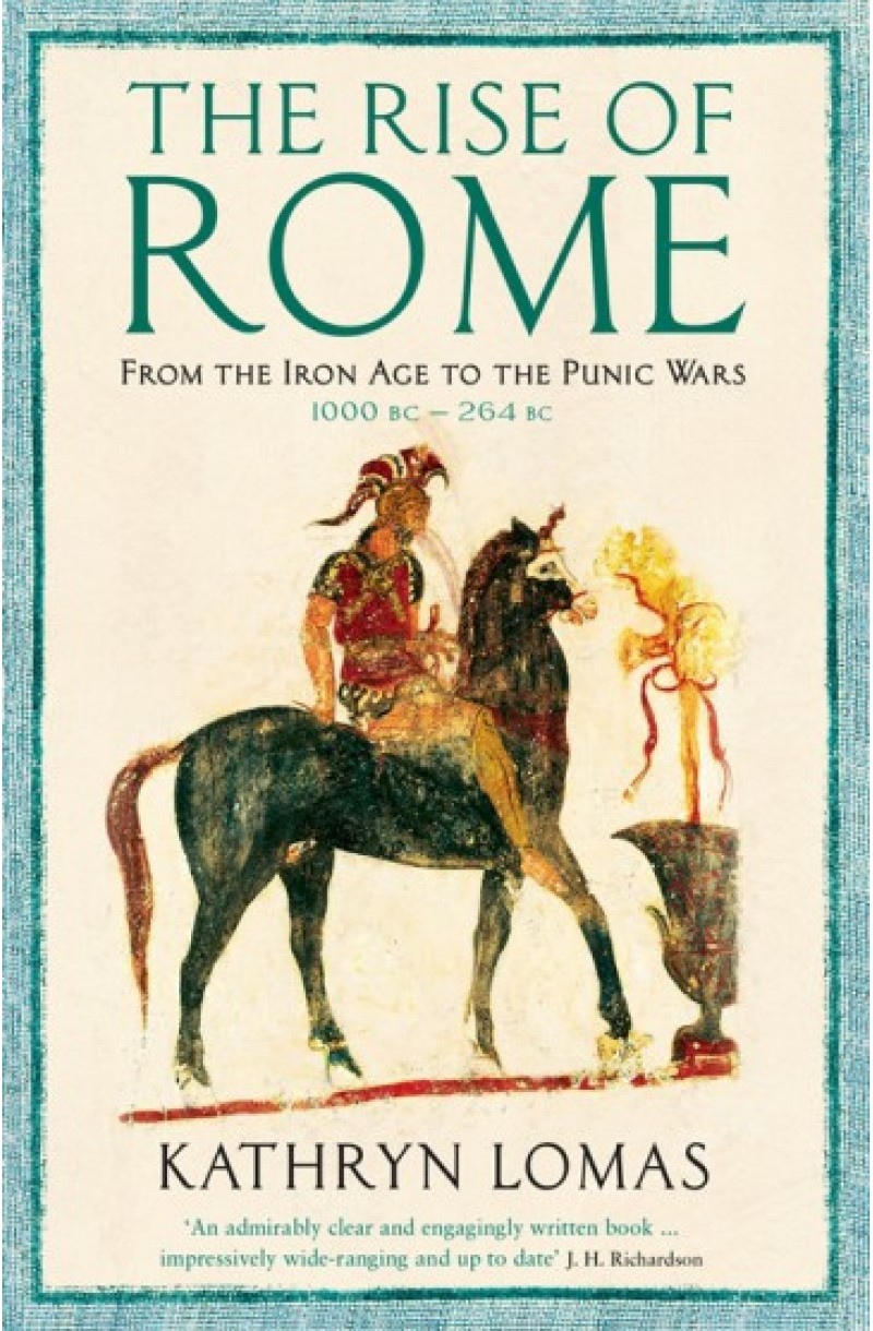 Rise of Rome: From the Iron Age to the Punic Wars (1000 BC – 264 BC)