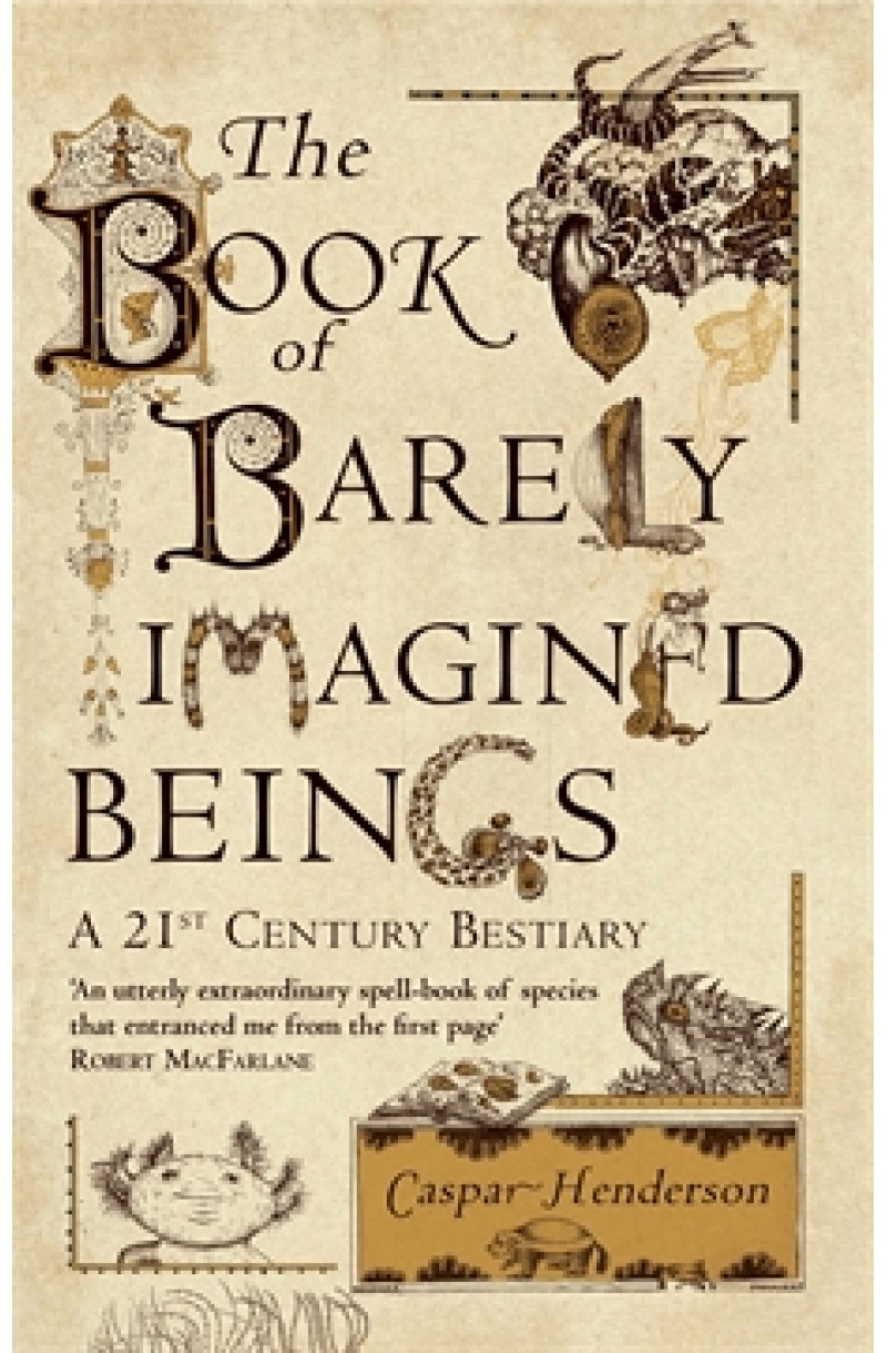 Book of Barely Imagined Beings: A 21st-Century Bestiary