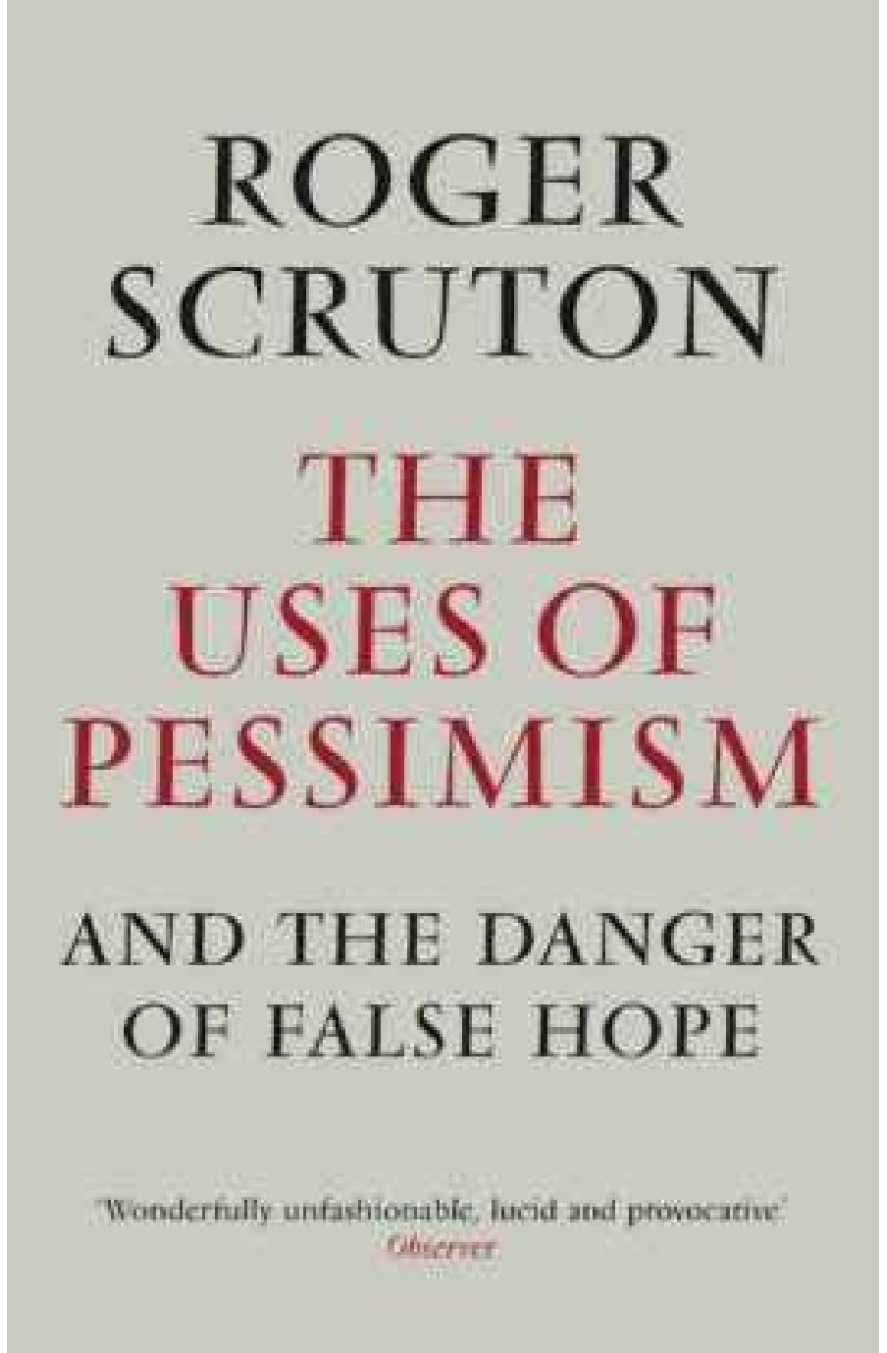 Uses of Pessimism and the Danger of False Hope