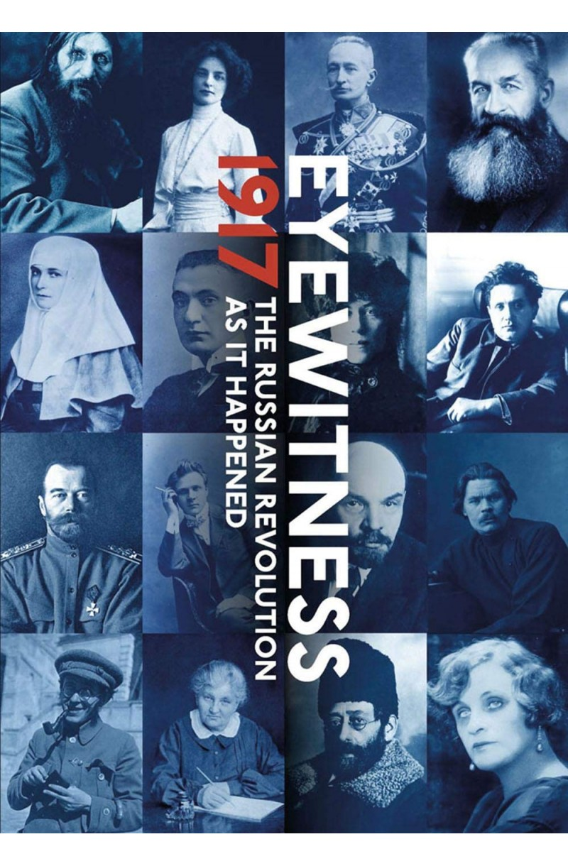 Eyewitness 1917: The Russian Revolution through Eyewitness Accounts