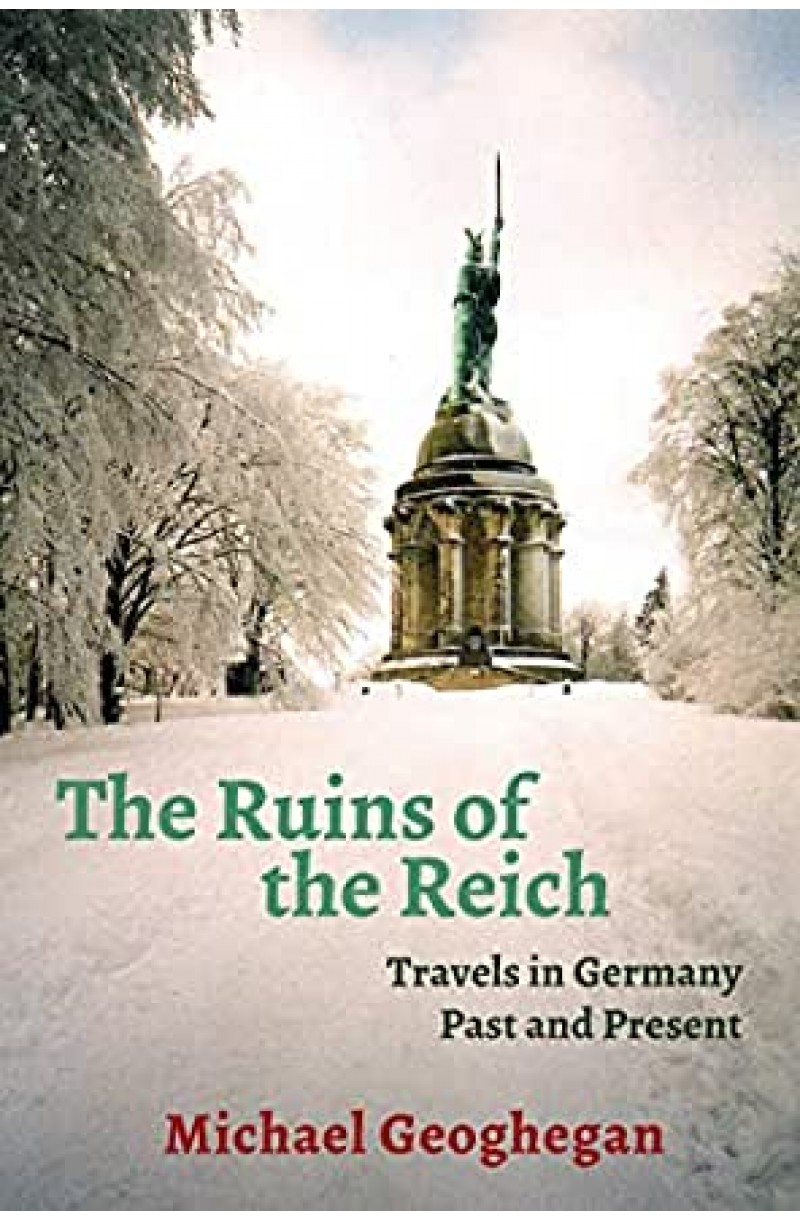 Ruins Of The Reich: Travels in Germany Past and Present