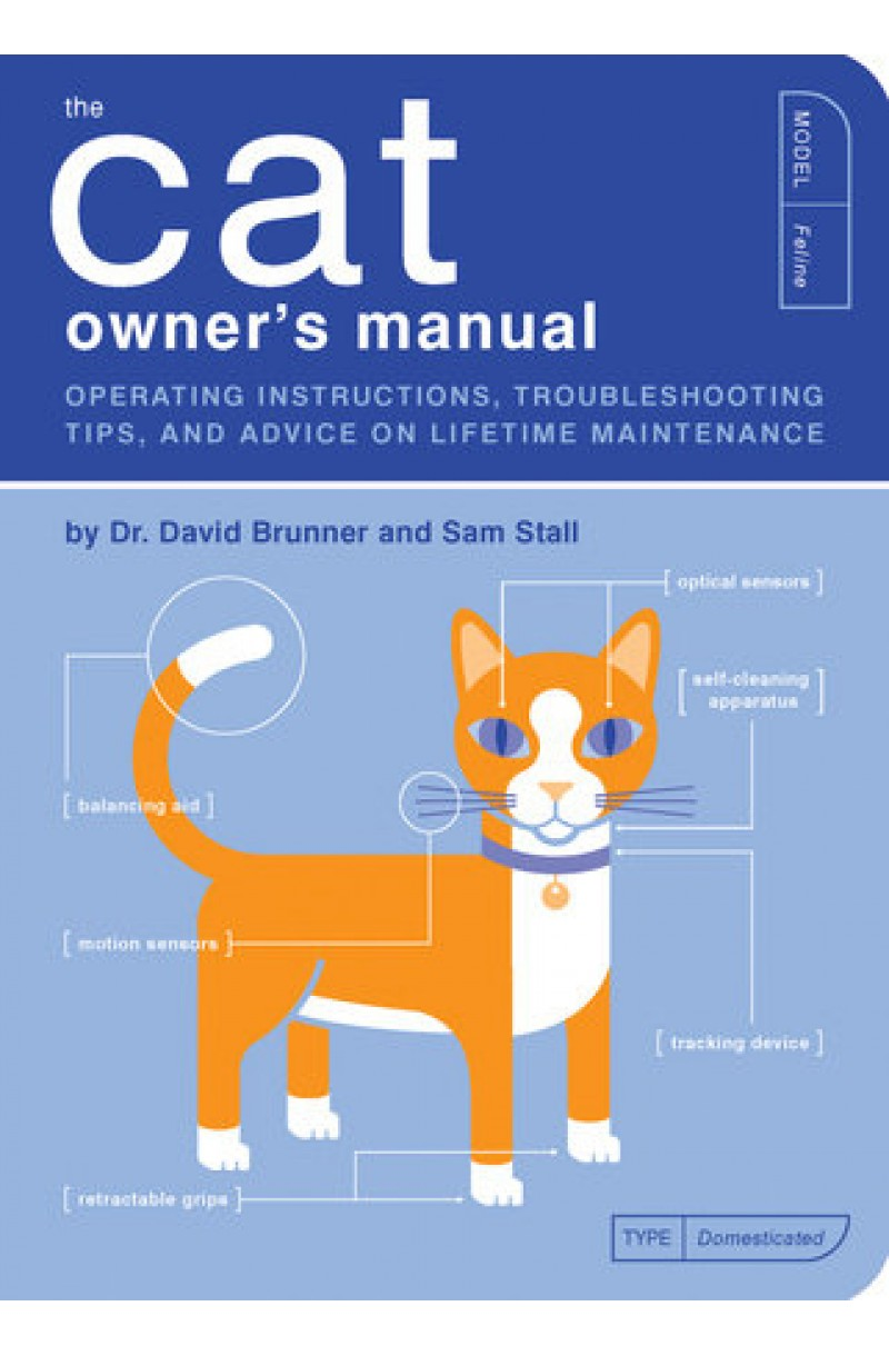 Cat Owner's Manual: Operating Instructions, Troubleshooting Tips, and Advice on Lifetime Maintenance