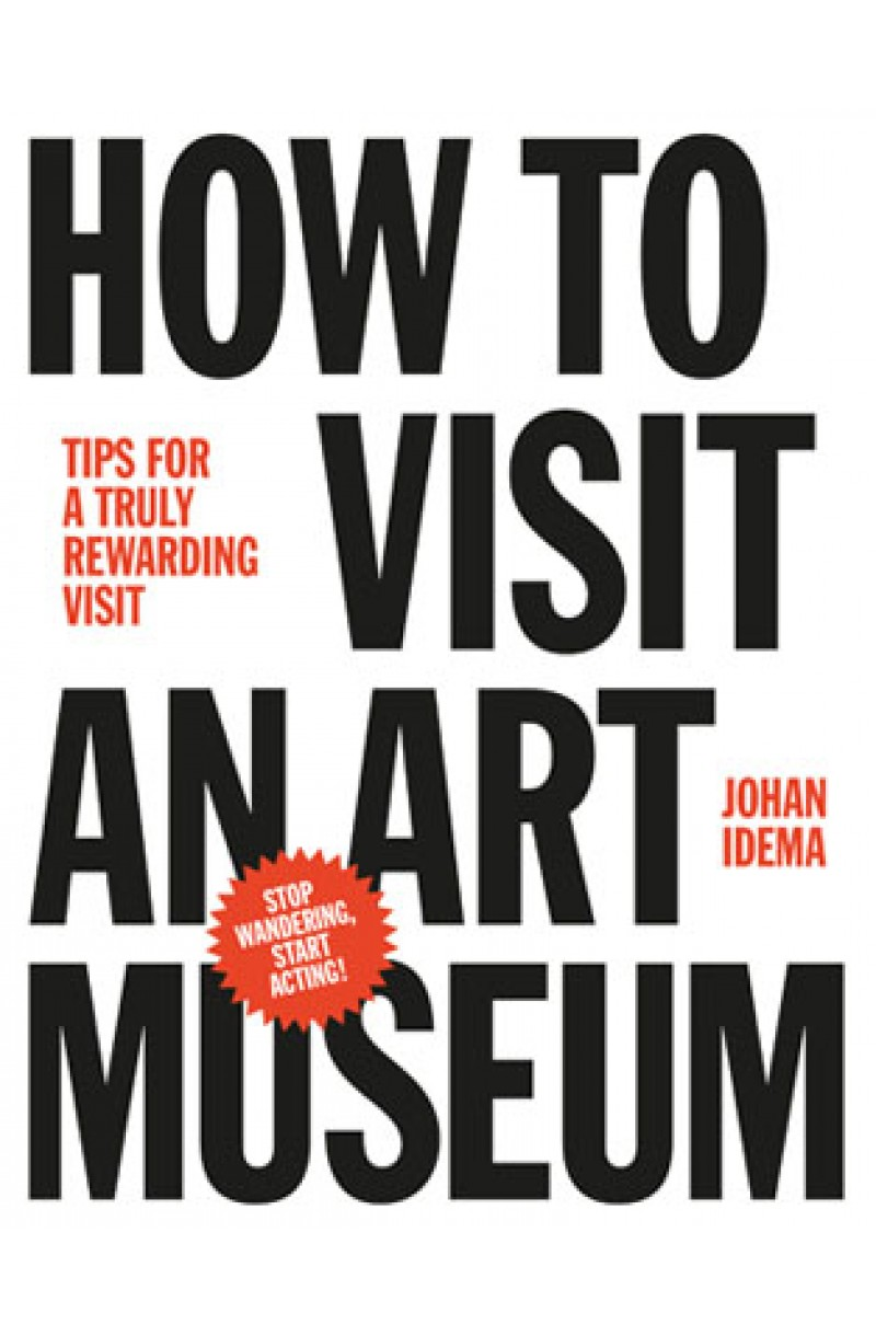 How to Visit an Art Museum: Tips for a Truly Rewarding Visit (editie cartonata)