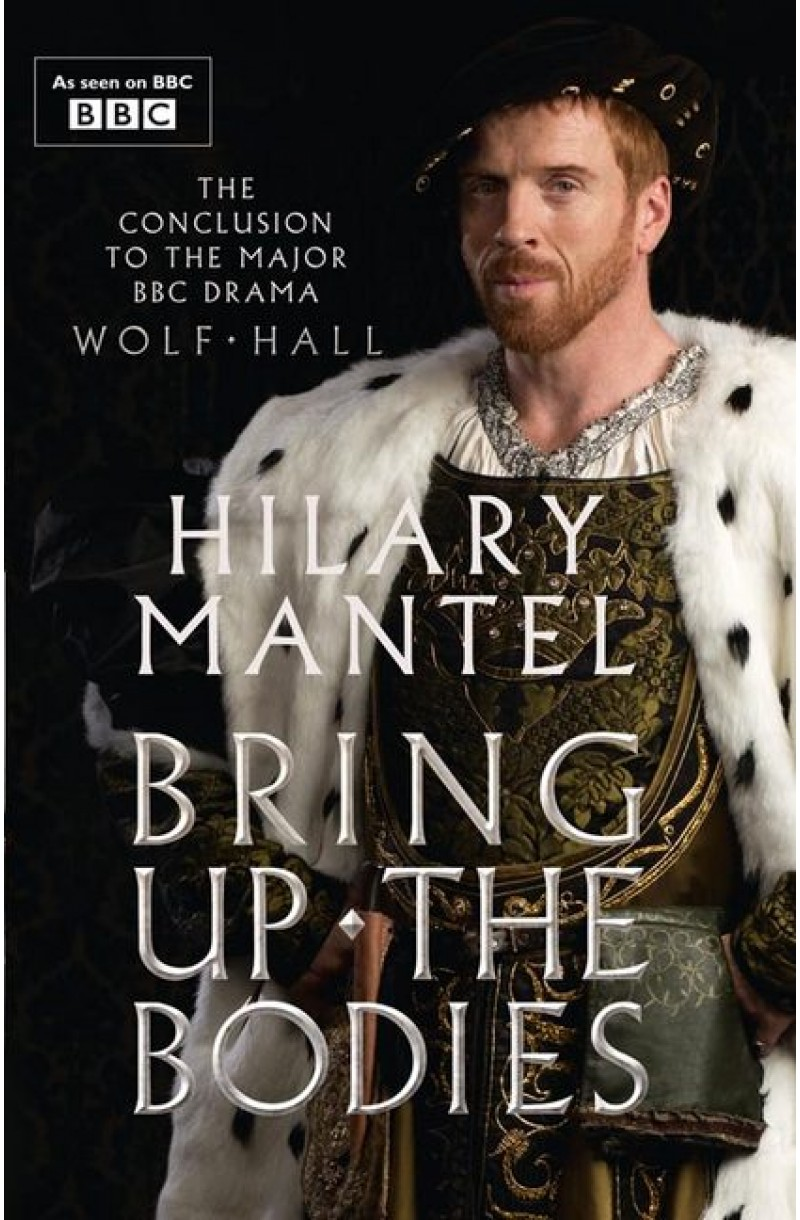 Wolf Hall Trilogy: Bring Up the Bodies (Winner of the Man Booker Prize 2012 and of 2012 Costa Book of the Year) - TV tie-in