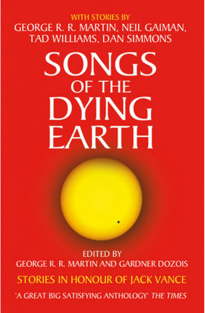 Songs of the Dying Earth: Stories in Honour of Jack Vance