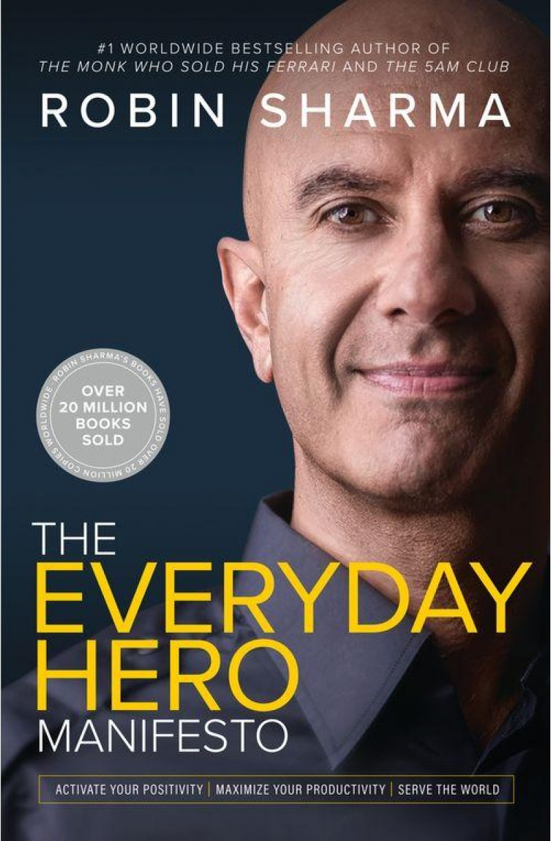 Everyday Hero Manifesto: Activate Your Positivity, Maximize Your Productivity, Serve the World (format mare)