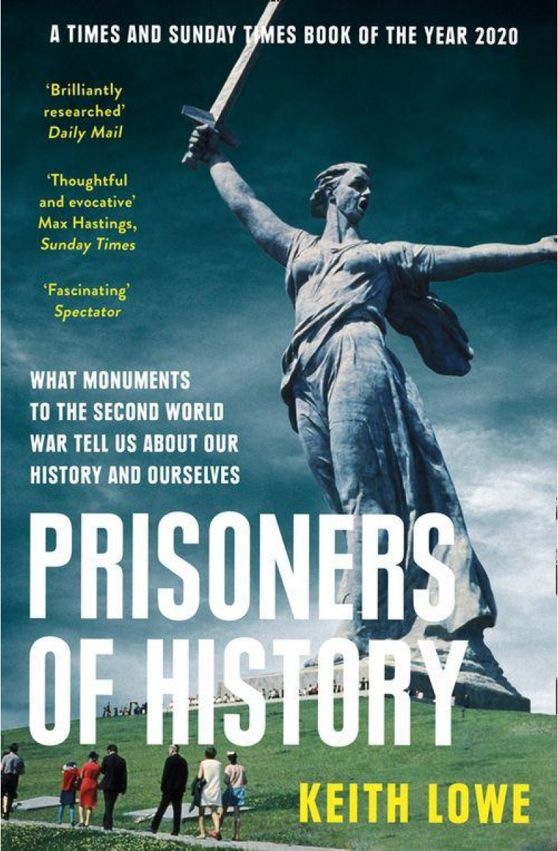 Prisoners of History: What Monuments to the Second World War Tell Us About Our History and Ourselves