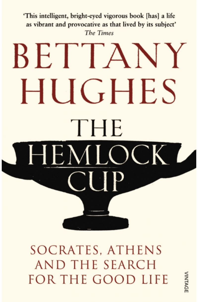Hemlock Cup: Socrates, Athens and the Search for the Good Life