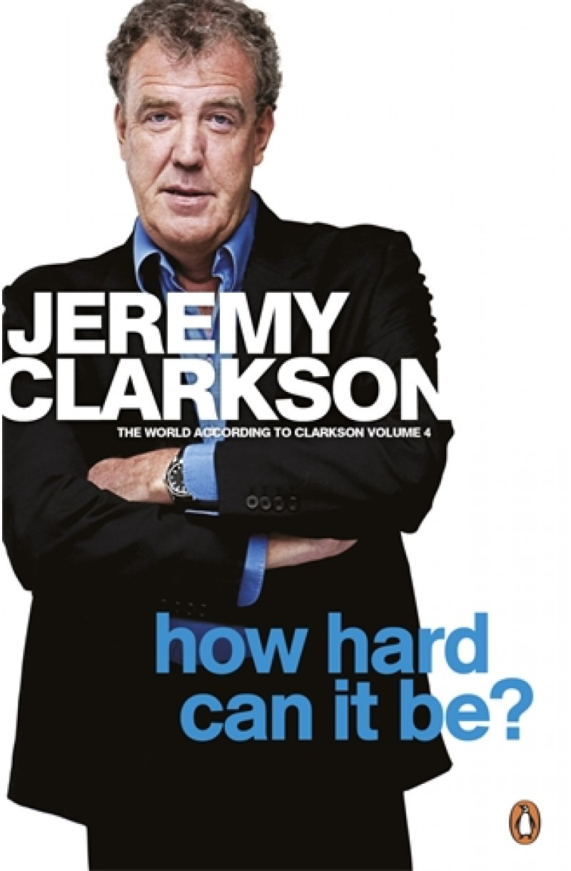 How Hard Can It Be?: The World according to Clarkson