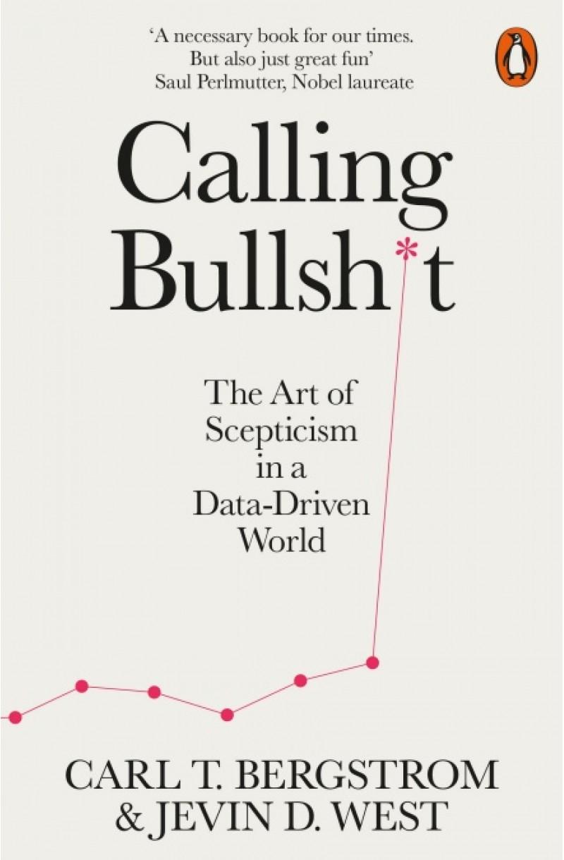 Calling Bullshit: The Art of Scepticism in a Data-Driven World