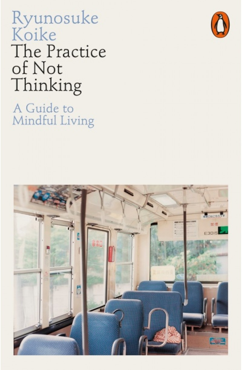 Practice of Not Thinking: A Guide to Mindful Living