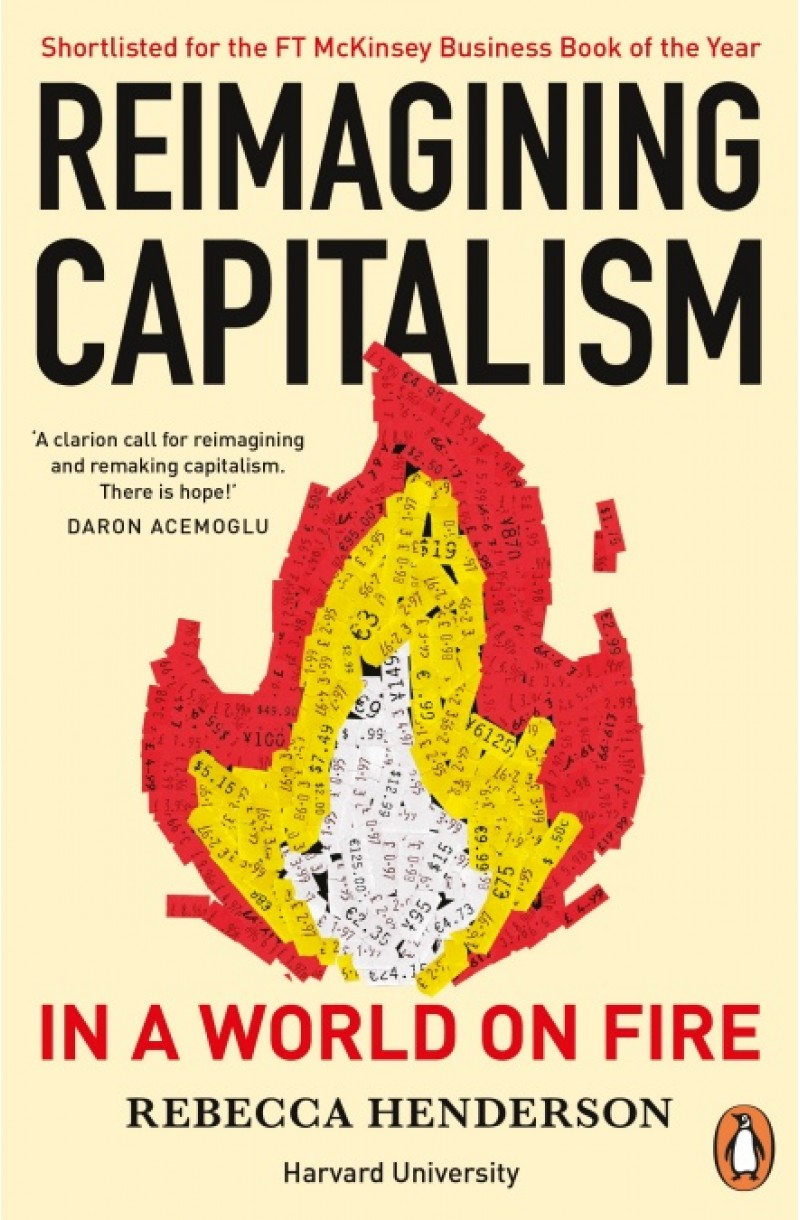 Reimagining Capitalism in a World on Fire Shortlisted for the FT & McKinsey Business Book of the Year Award 2020