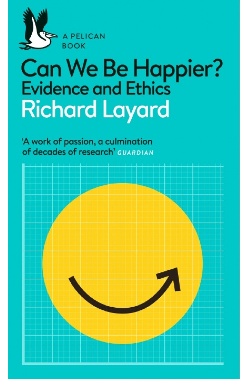 Can We Be Happier? Evidence and Ethics (Pelican Books)