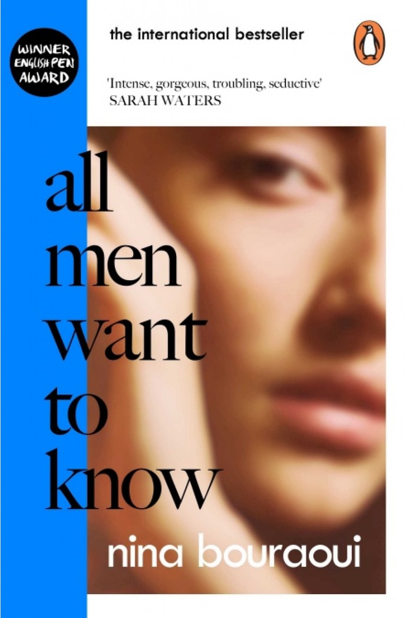 All Men Want to Know: 'Intense, gorgeous, troubling, seductive' SARAH WATERS