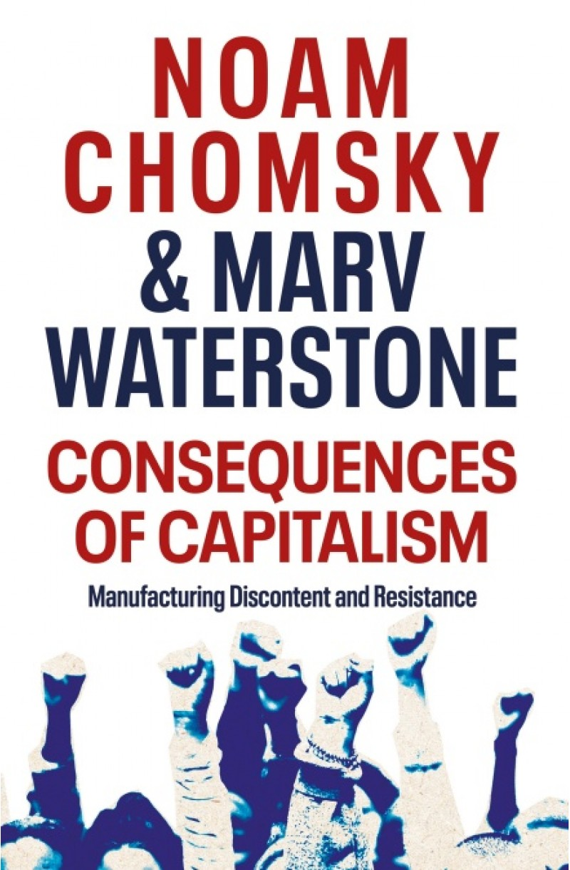 Consequences of Capitalism: Manufacturing Discontent and Resistance (format mare)
