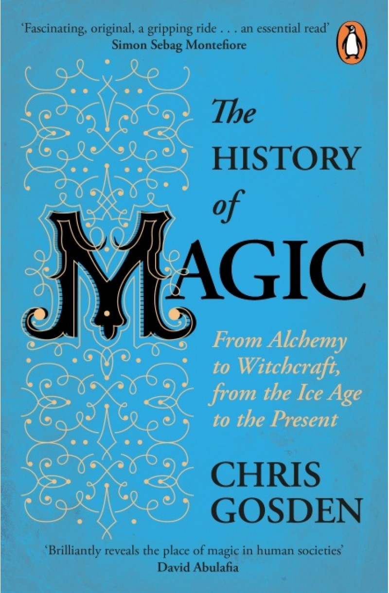History of Magic: From Alchemy to Witchcraft, from the Ice Age to the Present