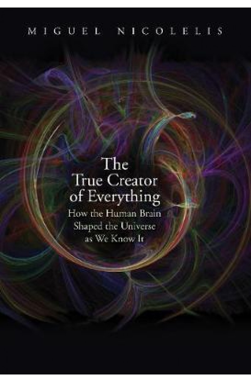 True Creator of Everything: How the Human Brain Shaped the Universe as We Know It (editie cartonata)